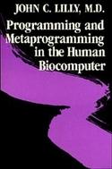Программирование и метапрограммирование человеческого биокомпьютера, Лилли Джон